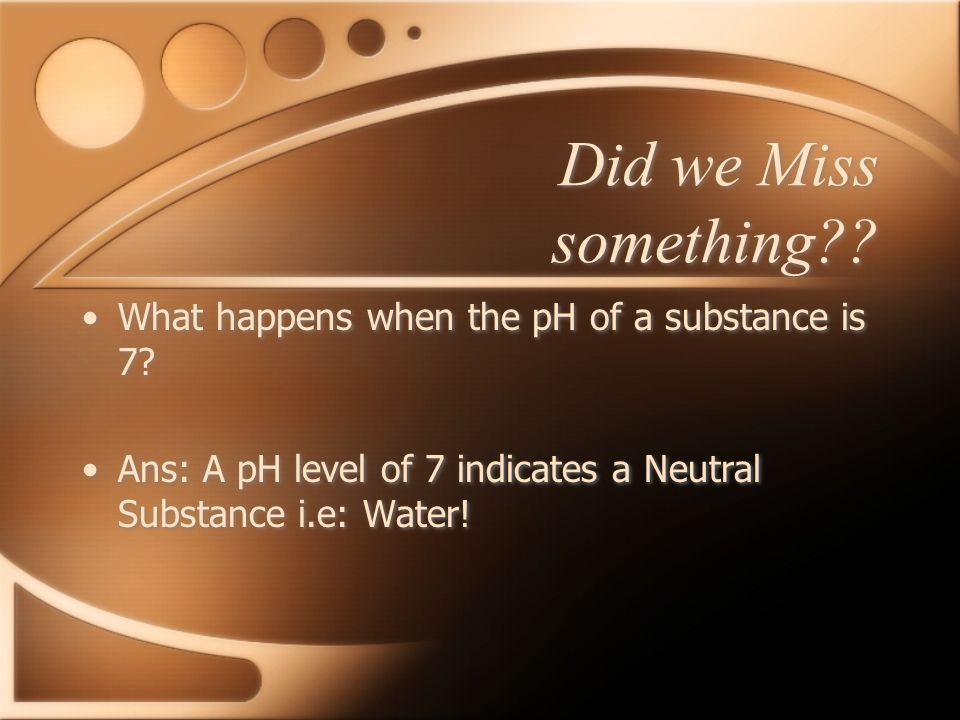 Did we Miss something What happens when the pH of a substance is 7