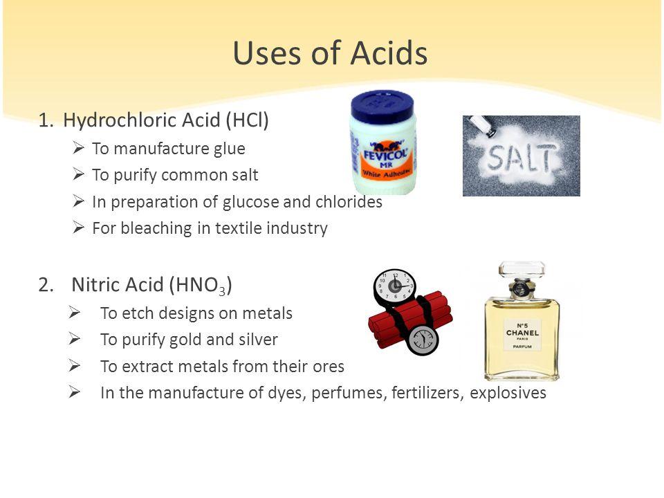 Uses of Acids Hydrochloric Acid (HCl) Nitric Acid (HNO3)
