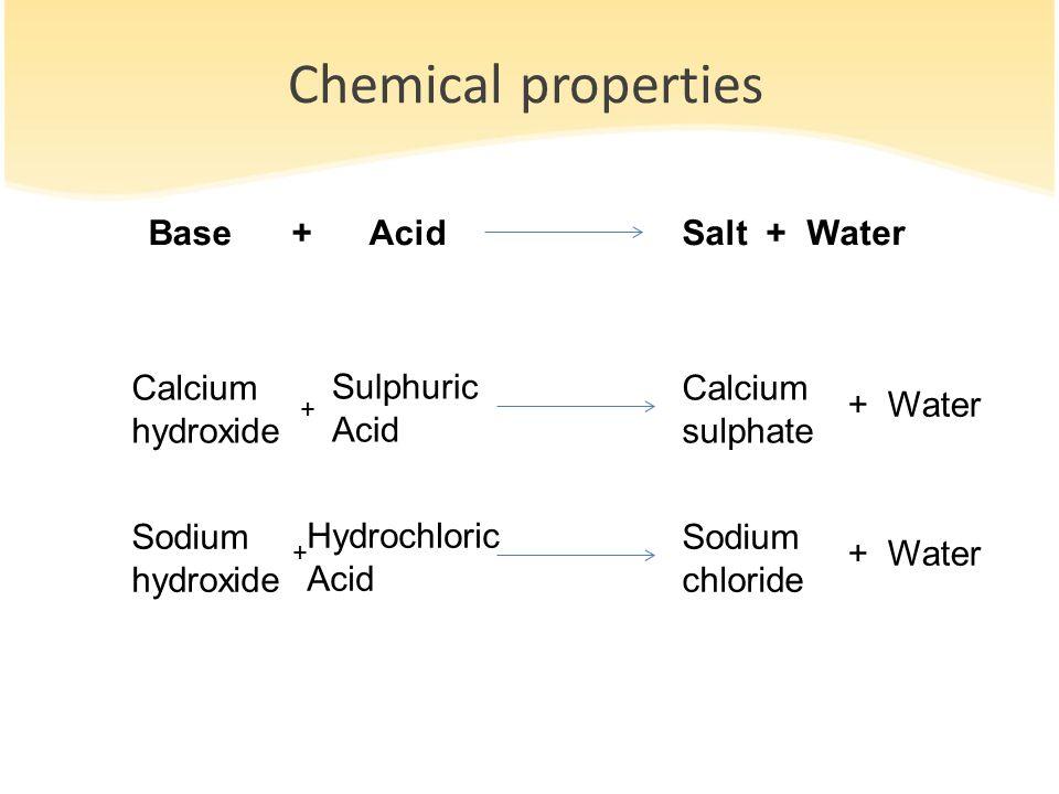 Chemical properties Base + Acid Salt + Water Calcium hydroxide