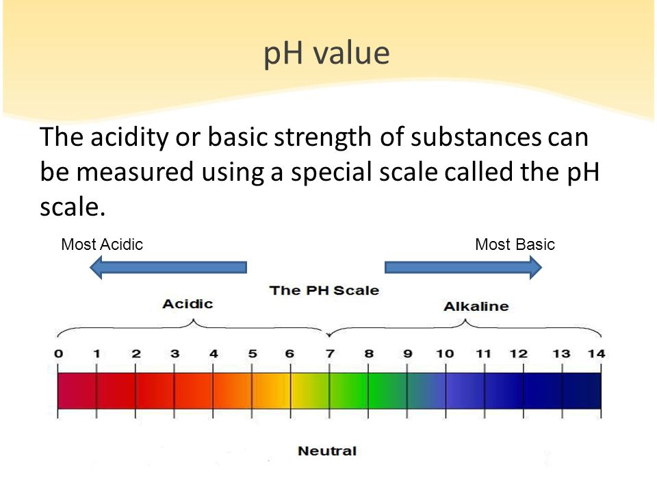 pH value The acidity or basic strength of substances can be measured using a special scale called the pH scale.