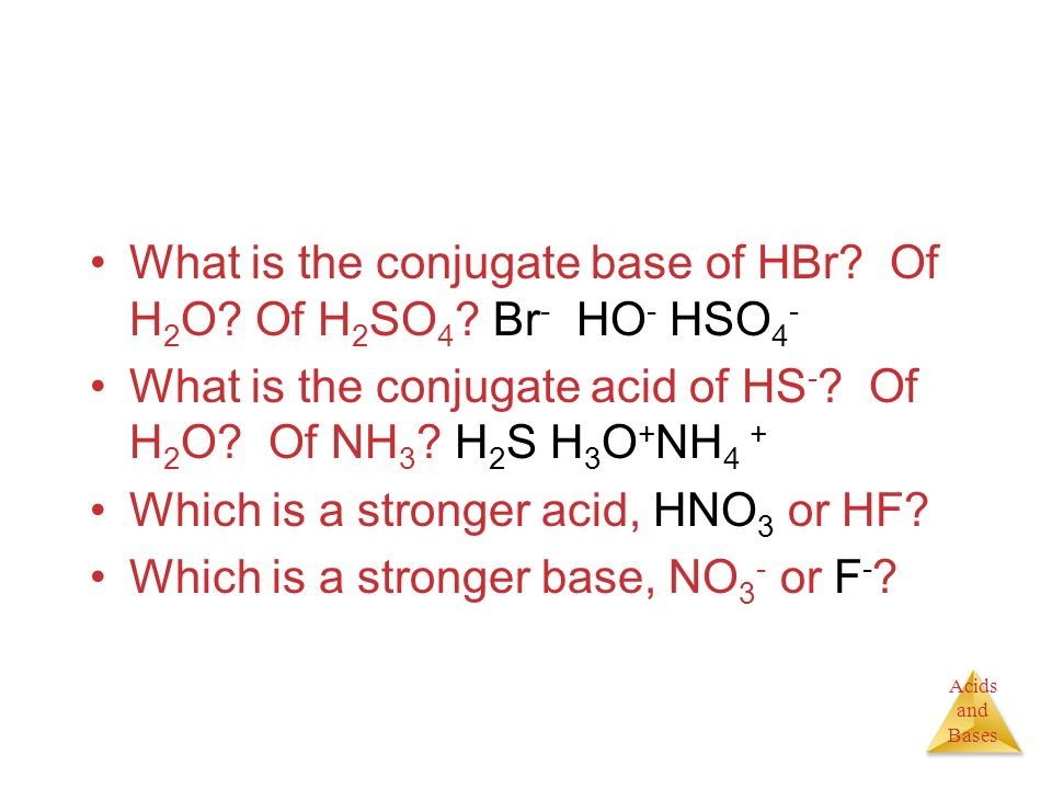 What is the conjugate base of HBr Of H2O Of H2SO4 Br- HO- HSO4-