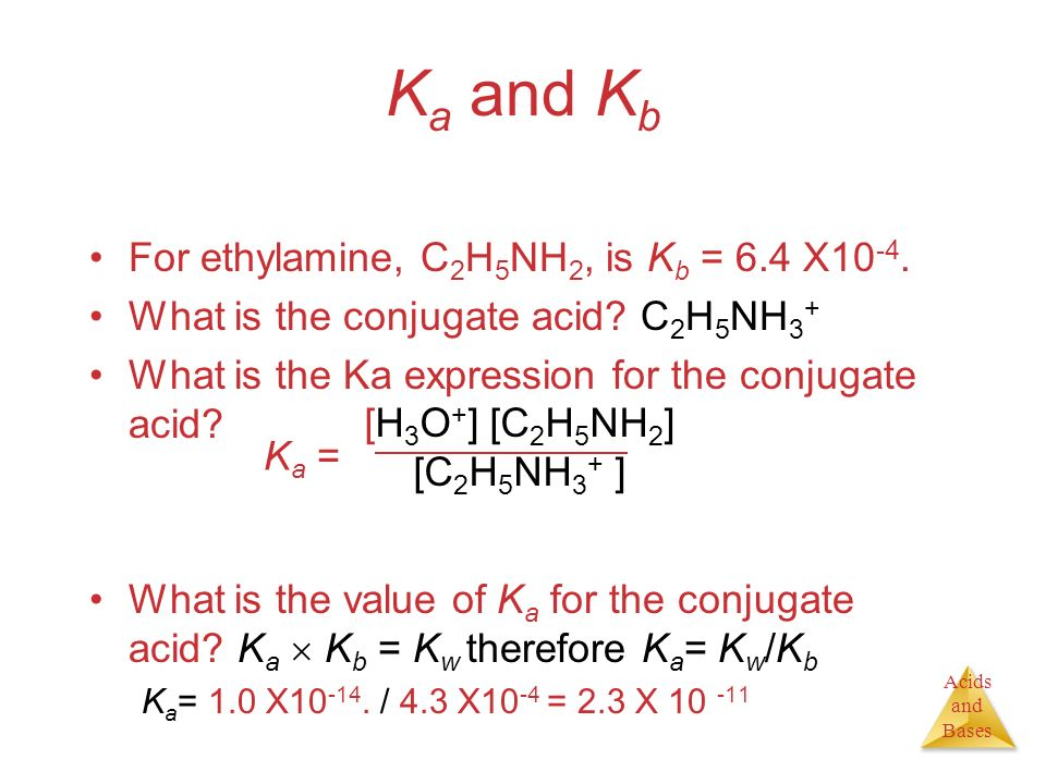 Ka and Kb For ethylamine, C2H5NH2, is Kb = 6.4 X10-4.