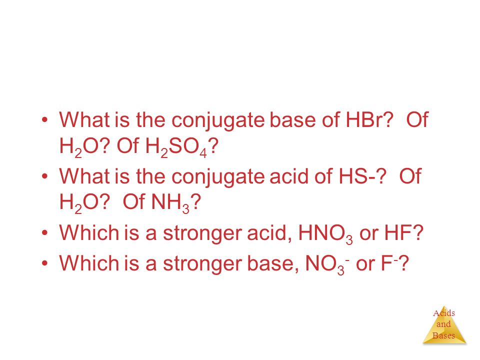 What is the conjugate base of HBr Of H2O Of H2SO4