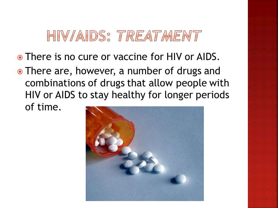 HIV/AIDS: Treatment There is no cure or vaccine for HIV or AIDS.