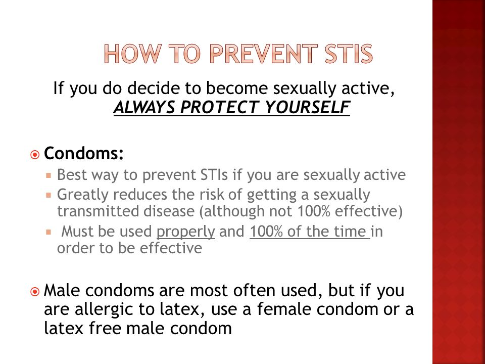 If you do decide to become sexually active, ALWAYS PROTECT YOURSELF