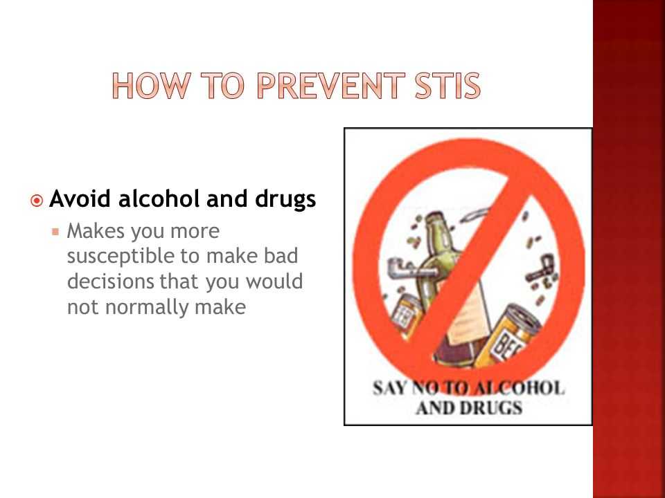 How to Prevent STIs Avoid alcohol and drugs