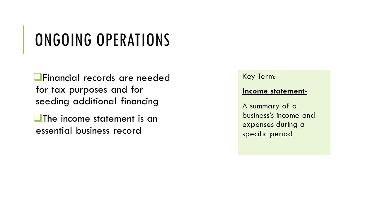 Ongoing operations Financial records are needed for tax purposes and for seeding additional financing.