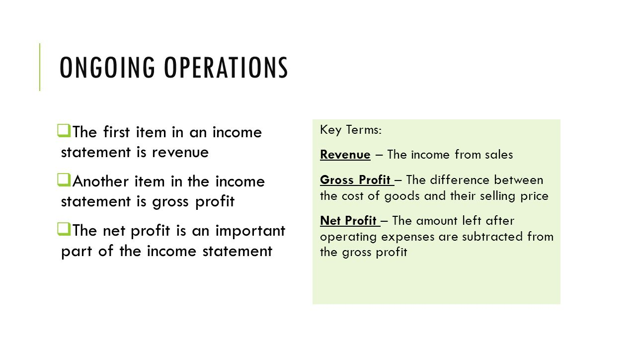 Ongoing operations The first item in an income statement is revenue