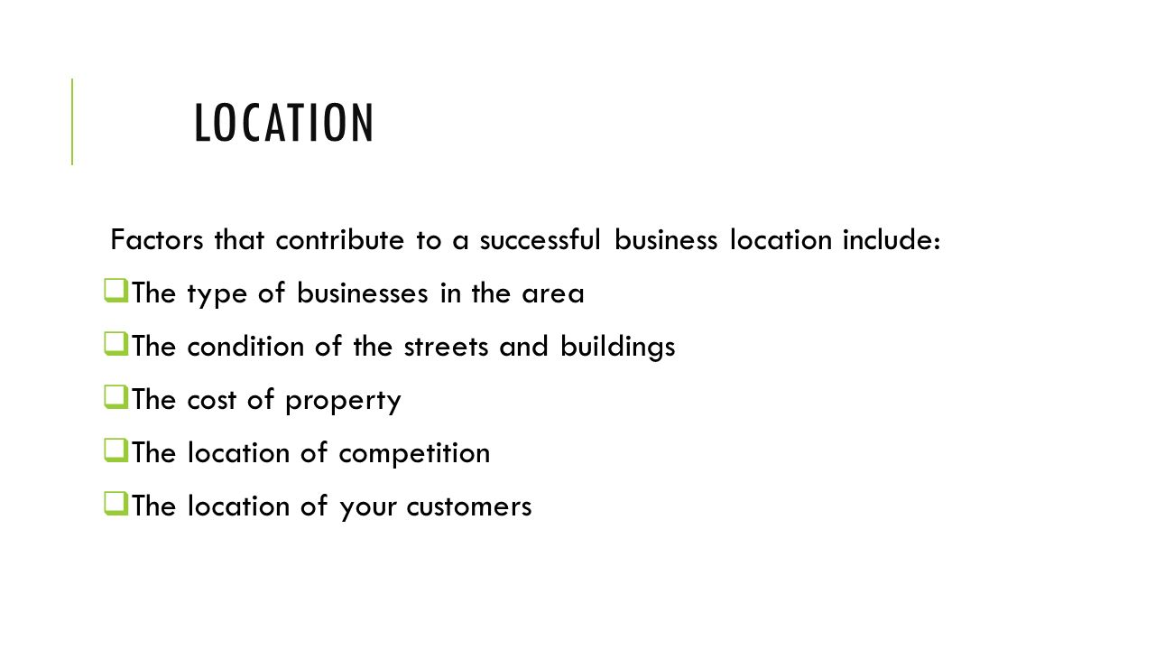 Location Factors that contribute to a successful business location include: The type of businesses in the area.