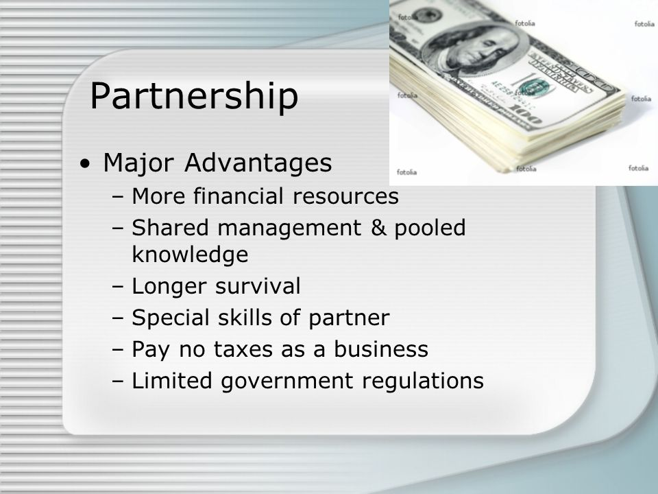 Partnership Major Advantages More financial resources