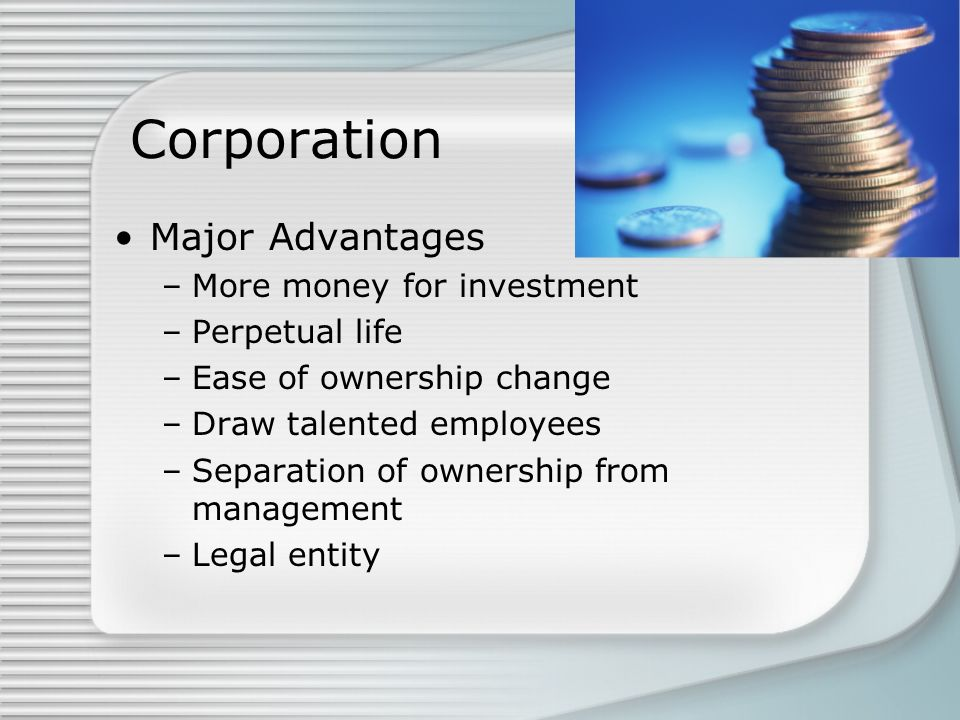 Corporation Major Advantages More money for investment Perpetual life