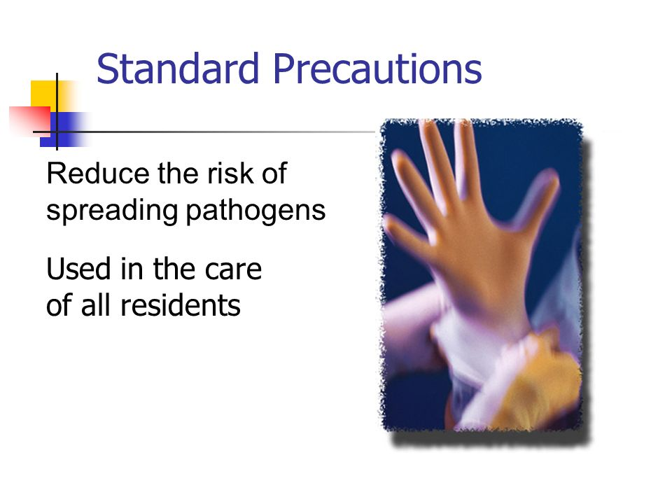 Standard Precautions Reduce the risk of spreading pathogens