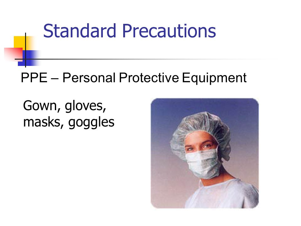 Standard Precautions PPE – Personal Protective Equipment