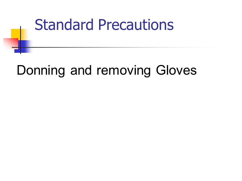 Standard Precautions Donning and removing Gloves