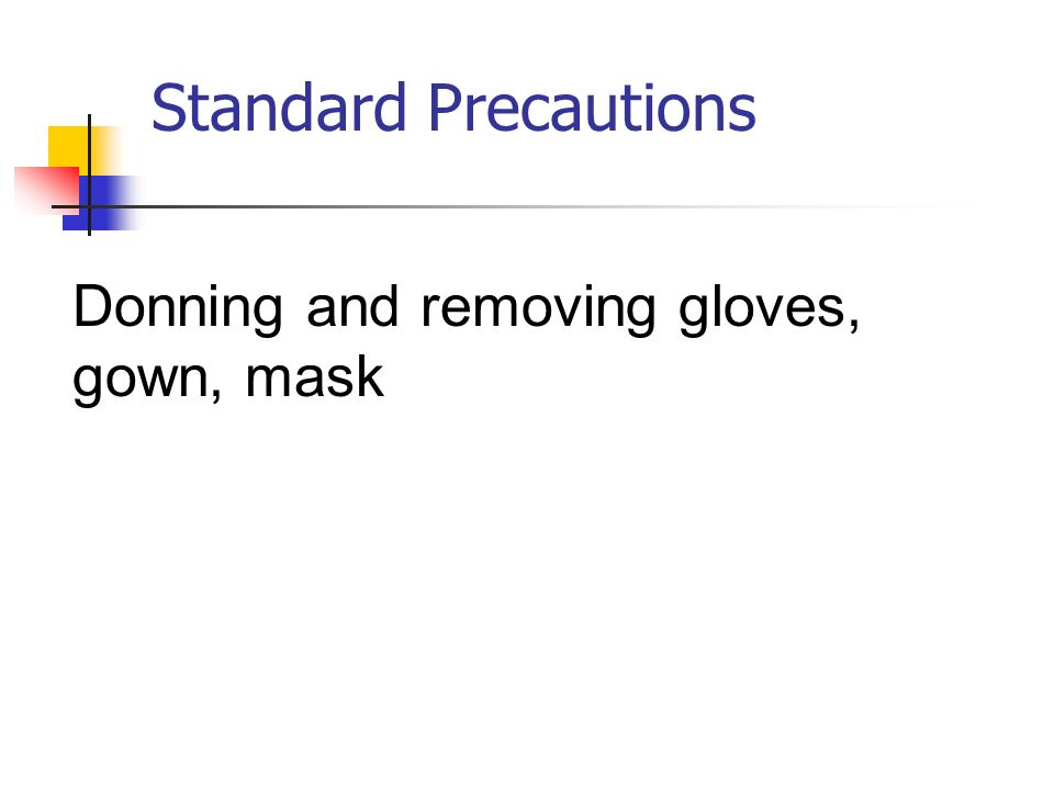 Standard Precautions Donning and removing gloves, gown, mask