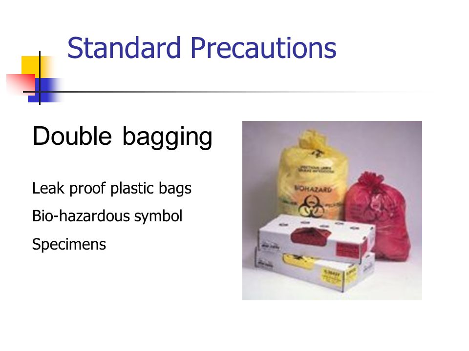Standard Precautions Double bagging Leak proof plastic bags