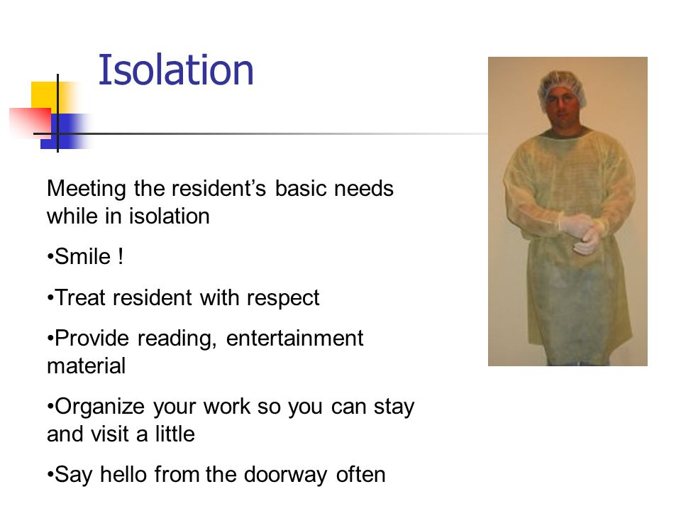 Isolation Meeting the resident's basic needs while in isolation