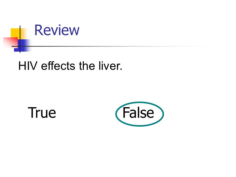 Review HIV effects the liver. True False