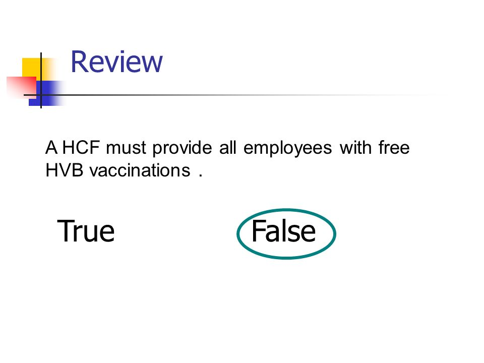 Review A HCF must provide all employees with free HVB vaccinations . True False