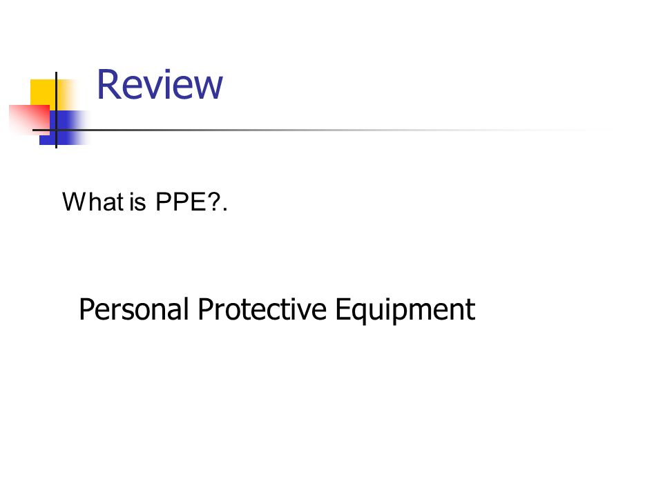 Review What is PPE . Personal Protective Equipment