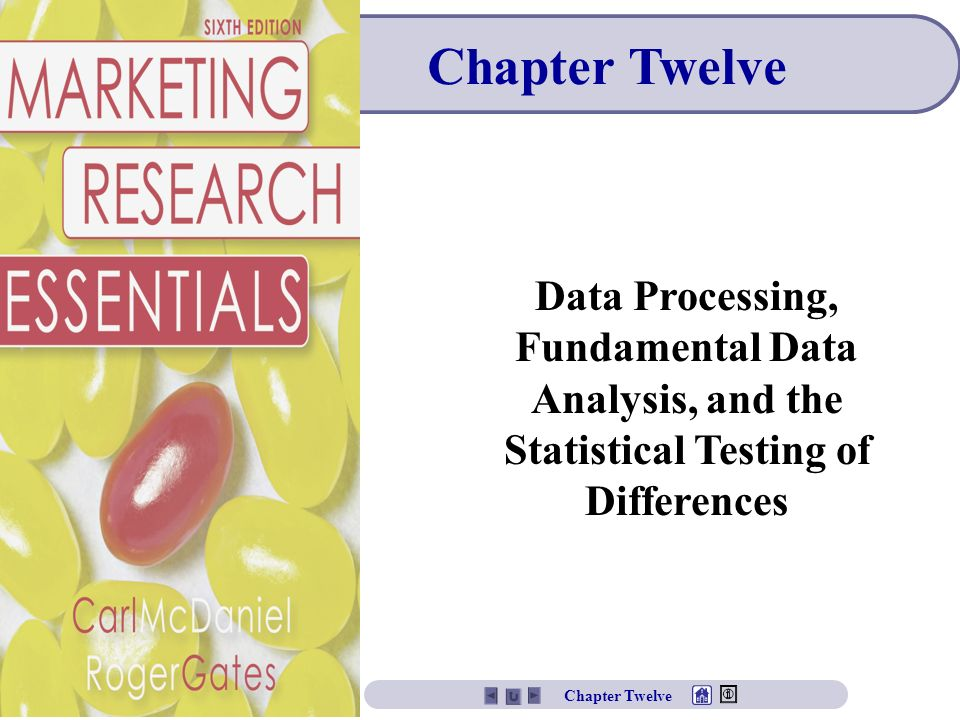 Chapter Twelve Data Processing, Fundamental Data Analysis, and the Statistical Testing of Differences.