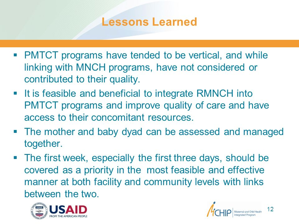 Lessons Learned PMTCT programs have tended to be vertical, and while linking with MNCH programs, have not considered or contributed to their quality.