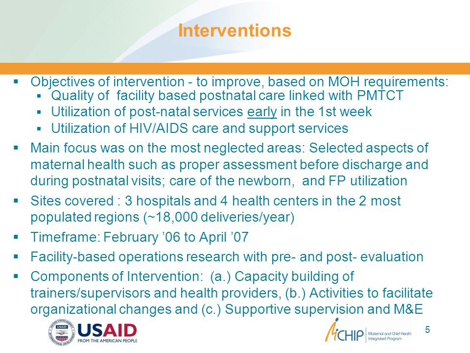 Interventions Objectives of intervention - to improve, based on MOH requirements: Quality of facility based postnatal care linked with PMTCT.