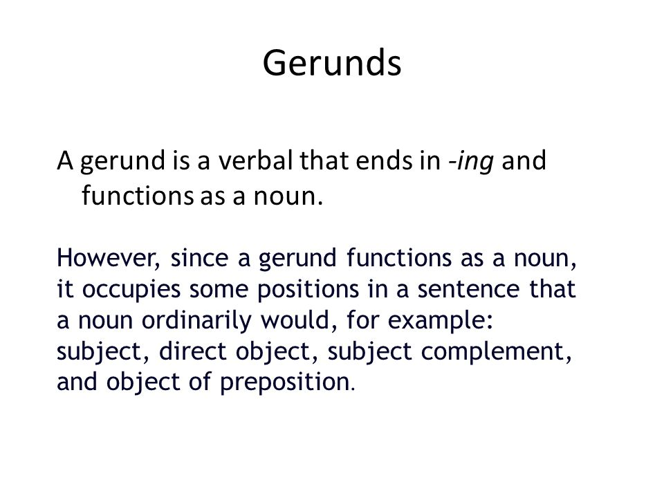 Gerunds A gerund is a verbal that ends in -ing and functions as a noun.