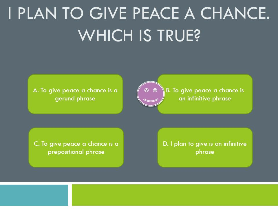 I plan to give peace a chance. Which is true