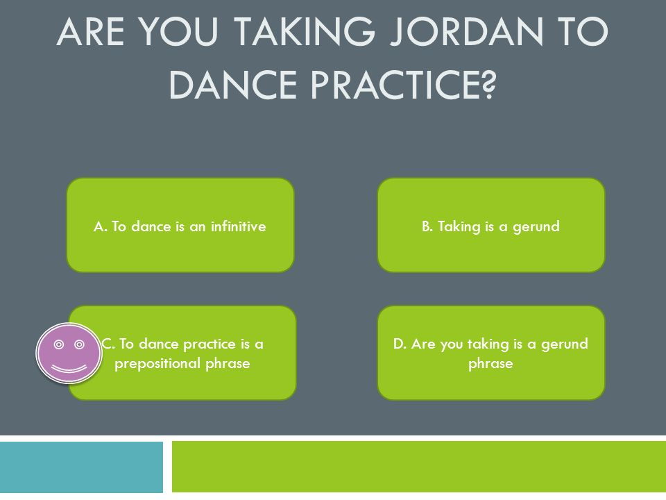 Are you taking Jordan to dance practice