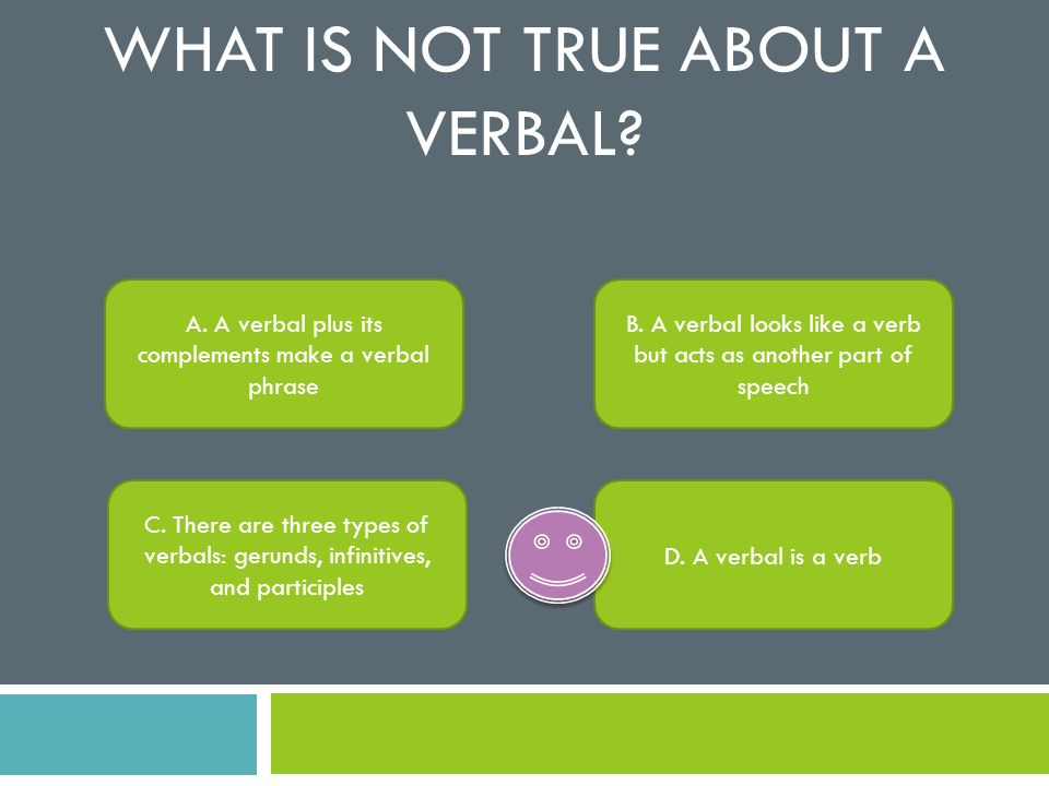 What is not true about a verbal