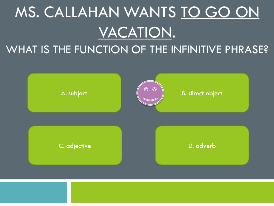 Ms. Callahan wants to go on vacation