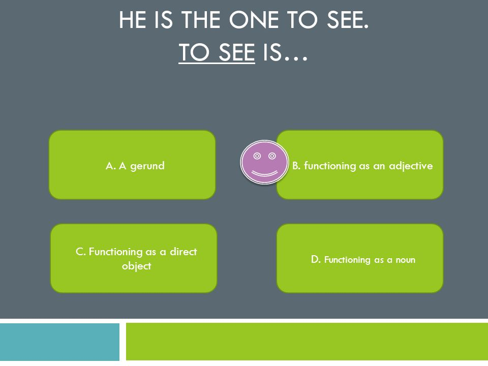 He is the one to see. To See is…