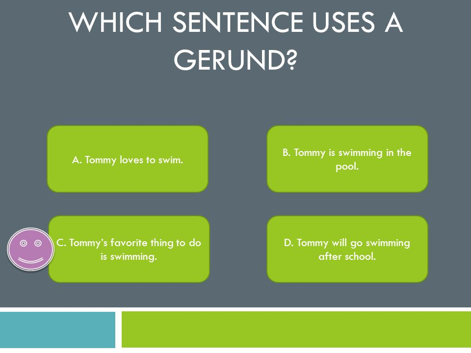 Which sentence uses a gerund