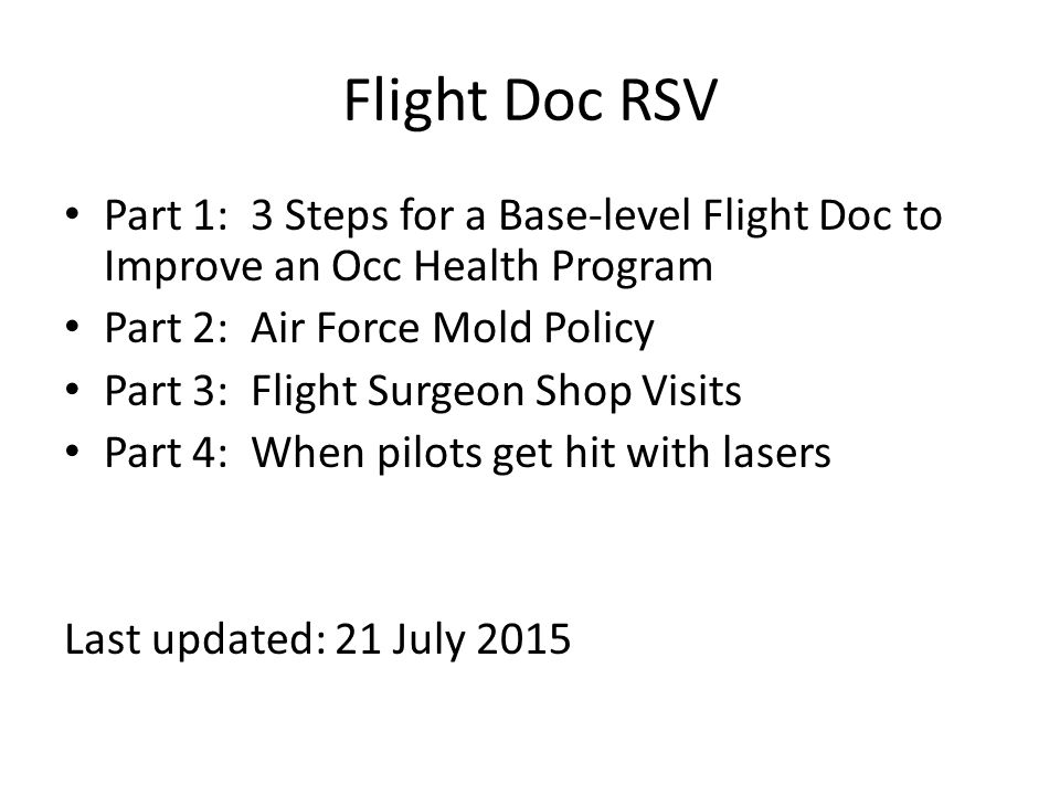 Flight Doc RSV Part 1: 3 Steps for a Base-level Flight Doc to Improve an Occ Health Program. Part 2: Air Force Mold Policy.