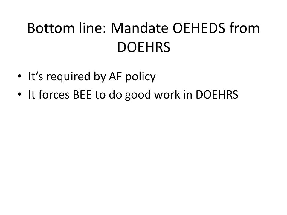 Bottom line: Mandate OEHEDS from DOEHRS