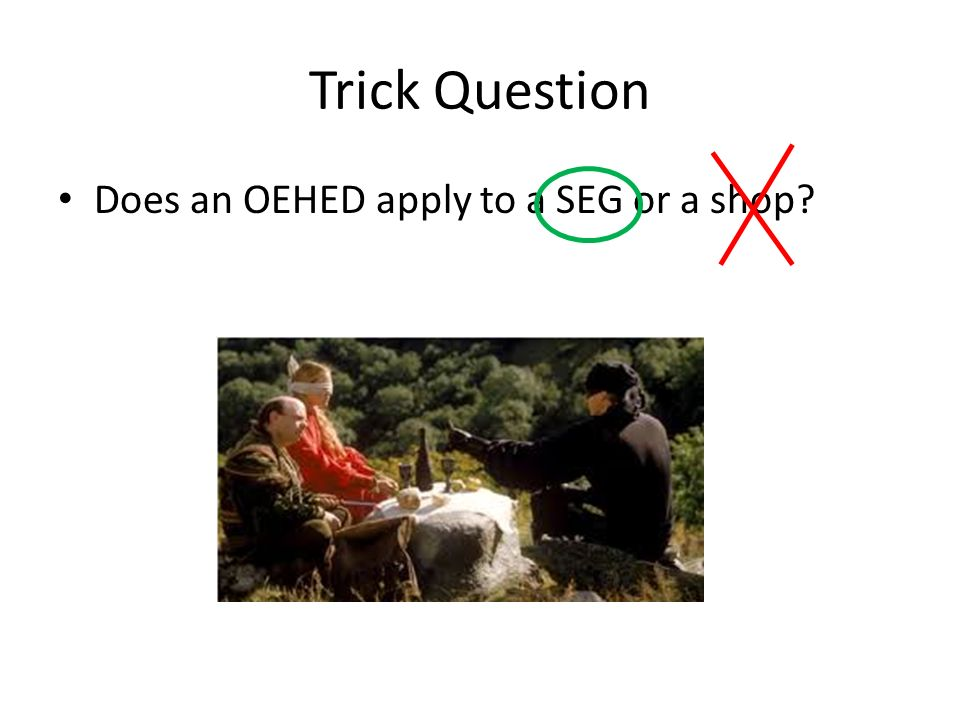 Trick Question Does an OEHED apply to a SEG or a shop