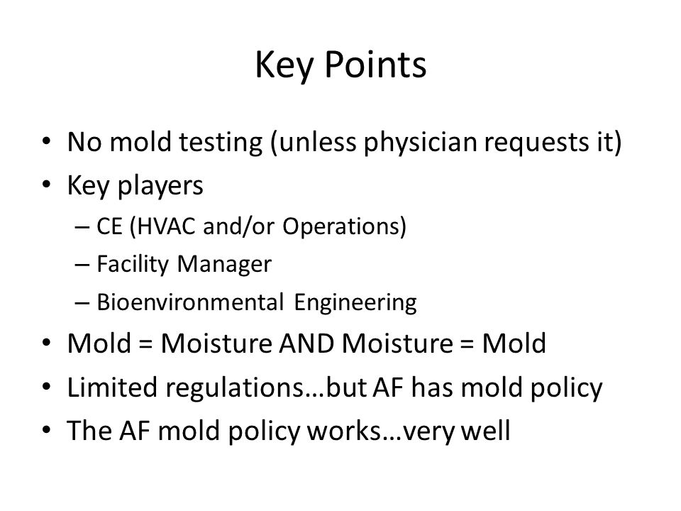 Key Points No mold testing (unless physician requests it) Key players