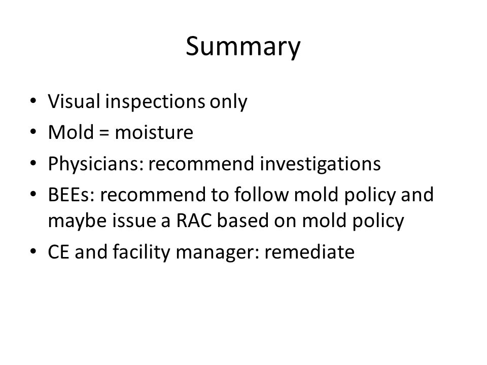 Summary Visual inspections only Mold = moisture