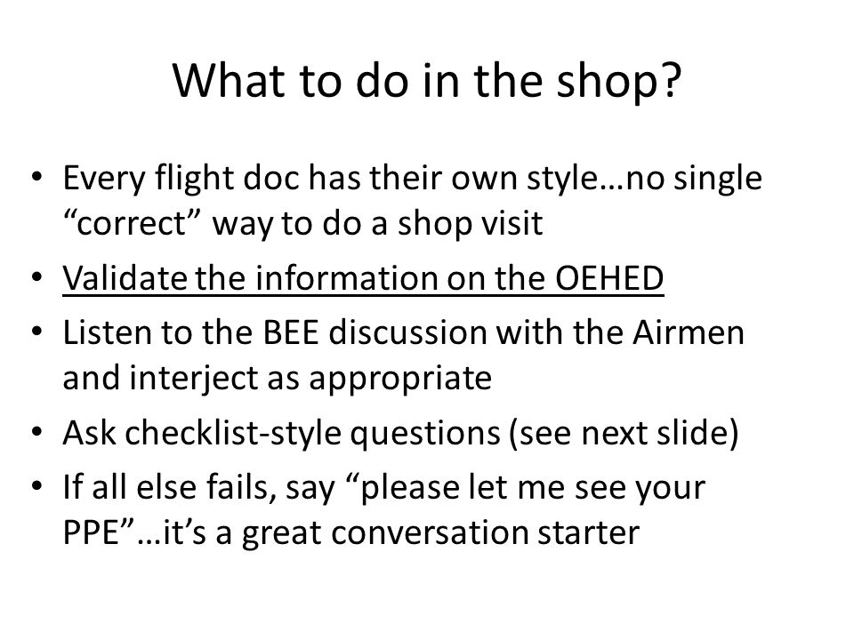 What to do in the shop Every flight doc has their own style…no single correct way to do a shop visit.