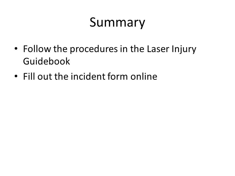 Summary Follow the procedures in the Laser Injury Guidebook