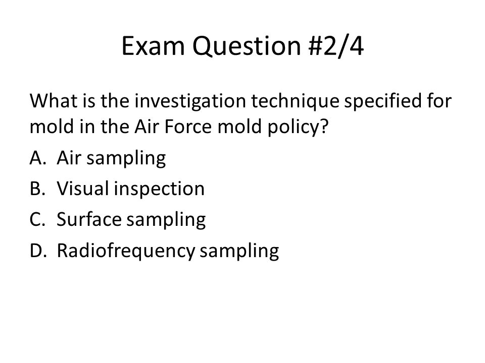 Exam Question #2/4 What is the investigation technique specified for mold in the Air Force mold policy