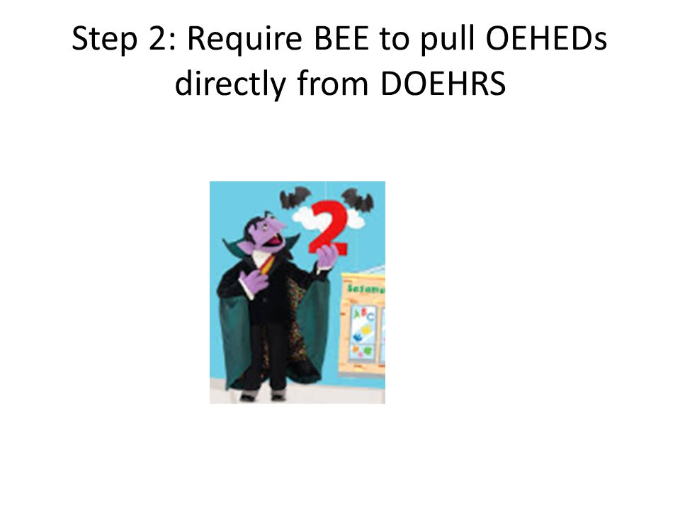 Step 2: Require BEE to pull OEHEDs directly from DOEHRS