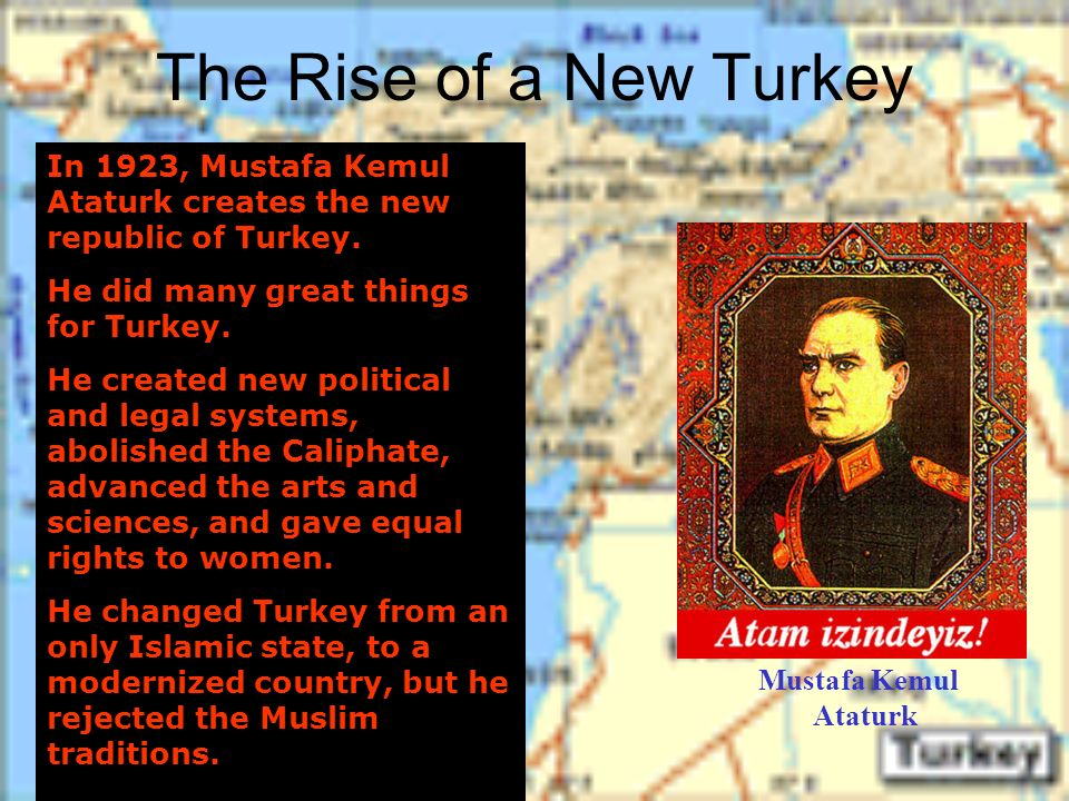 how ataturk changed turkey forever Ataturk did create turkey he removed the old regime, which was oppressing the people at the time, and created the democratic republic of turkey then after he did that he changed the alphabet system of the entire country in 3 months imagine trying to teach a whole country an entire new alphabet, and two completely different alphabets as well.