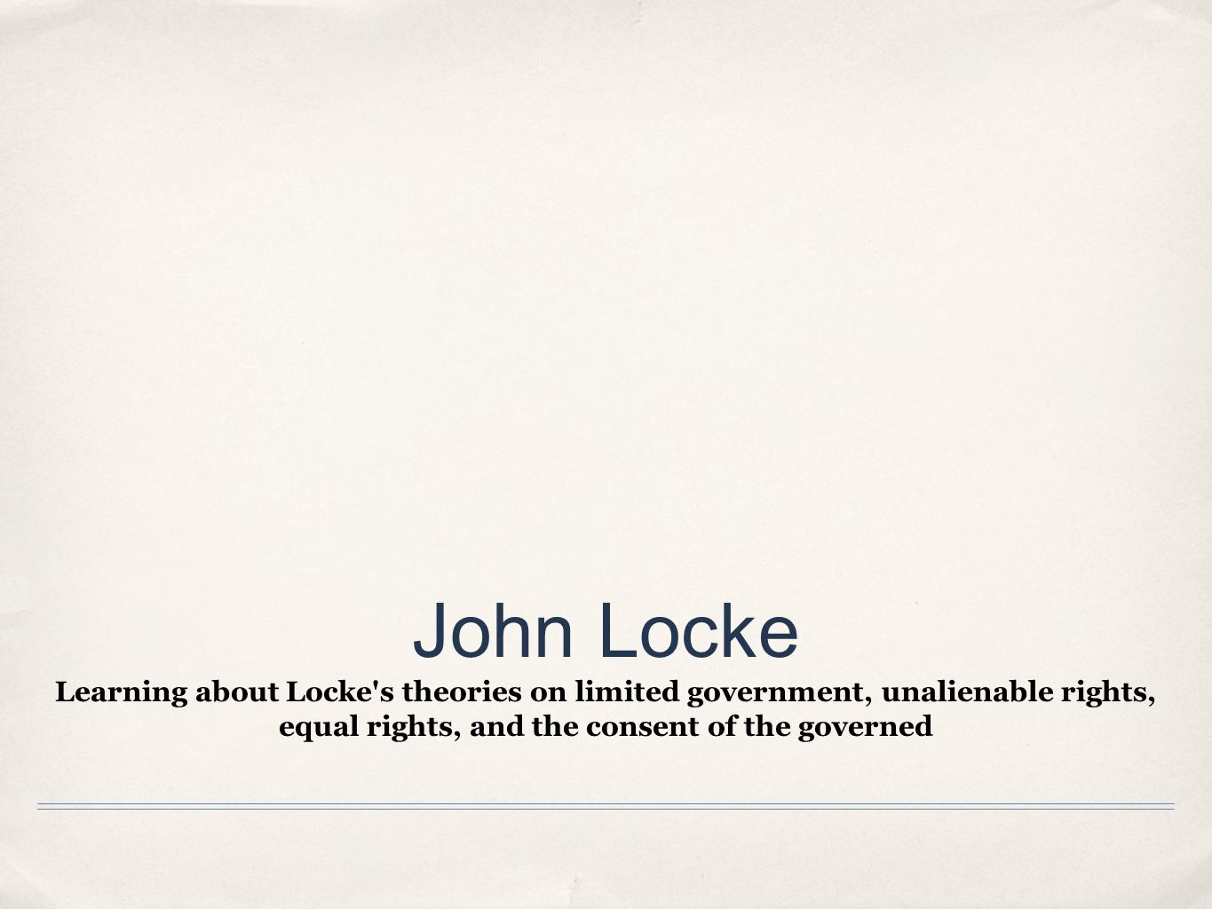 john locke's philosophy consent of the John locke's intellectual curiosity and social activism also led him to consider   any civil government depends on the consent of those who are governed, which .