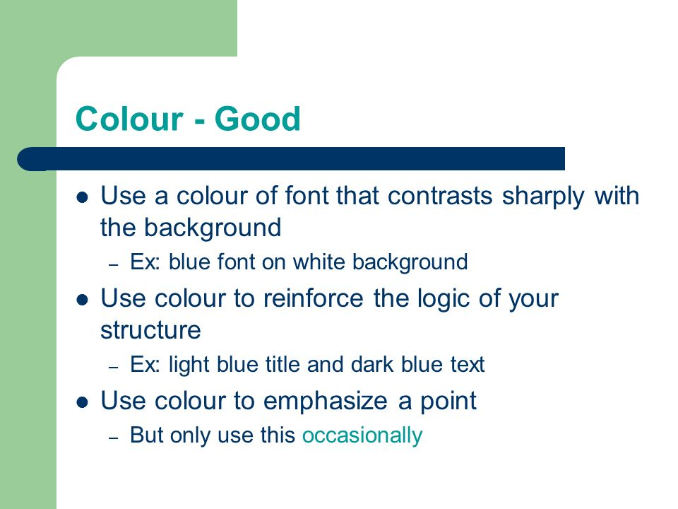 Colour - Good Use a colour of font that contrasts sharply with the background. Ex: blue font on white background.