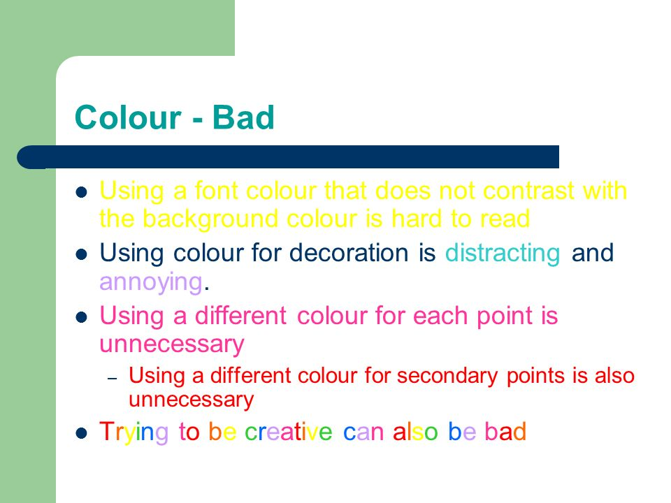 Colour - Bad Using a font colour that does not contrast with the background colour is hard to read.