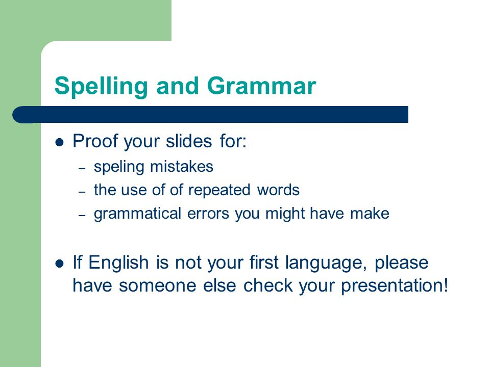Spelling and Grammar Proof your slides for: