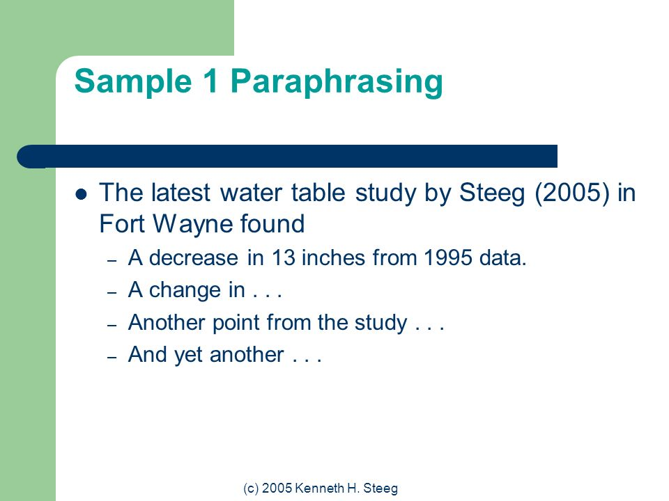 Sample 1 Paraphrasing The latest water table study by Steeg (2005) in Fort Wayne found. A decrease in 13 inches from 1995 data.