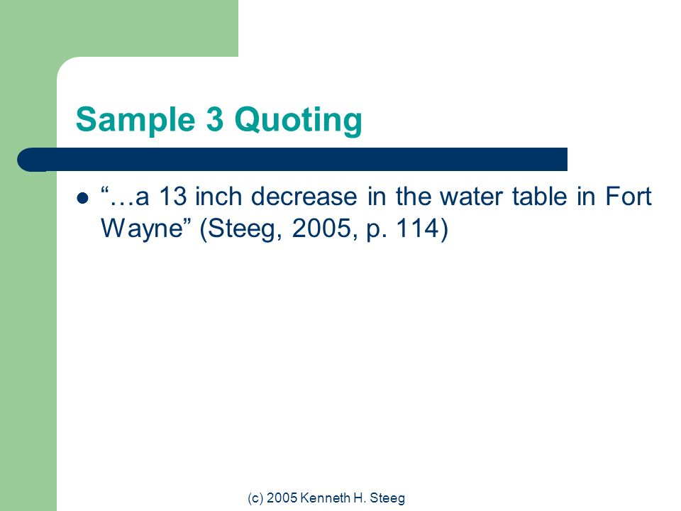Sample 3 Quoting …a 13 inch decrease in the water table in Fort Wayne (Steeg, 2005, p.